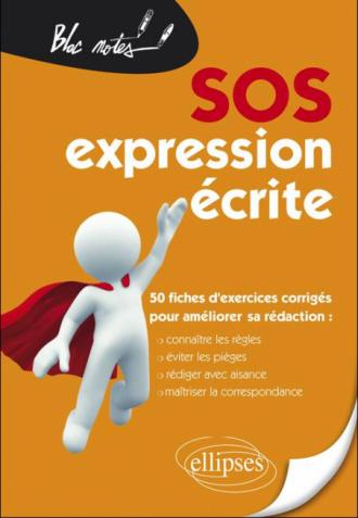 SOS expression écrite - 50 fiches d'exercices corrigés pour améliorer sa rédaction (Connaître les règles, éviter les pièges, rédiger avec aisance, maîtriser la correspondance)