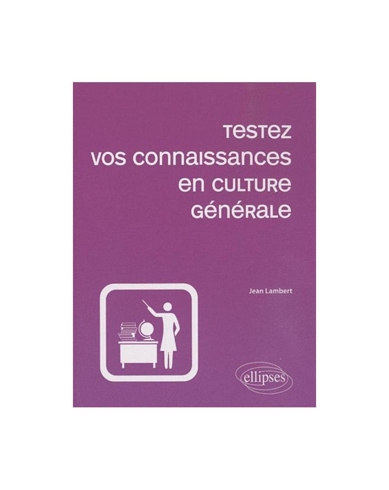 Testez vos connaissances en culture générale - 2e édition