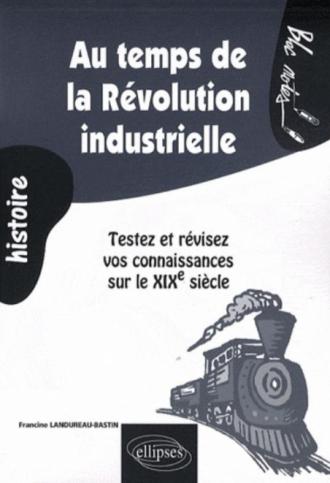 Au temps de la Révolution industrielle. Testez et révisez vos connaissances sur le XIXe siècle