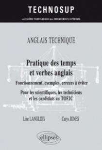 ANGLAIS TECHNIQUE. Pratique des temps et verbes anglais - Fonctionnement, exemples, erreurs à éviter - Pour les scientifiques, les techniciens et les candidats au TOEIC (niveau B)