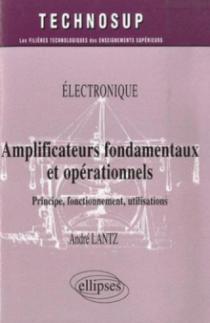 Amplificateurs fondamentaux et opérationnels. Principe, fonctionnement, utilisations