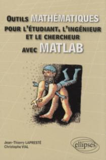 Outils mathématiques pour l'étudiant, l'ingénieur et le chercheur avec MATLAB