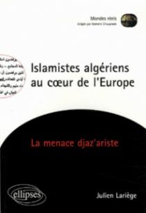 Islamistes algériens au cœur de l'Europe - La menace djaz'ariste