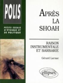 Après la Shoah - Raison instrumentale et barbarie