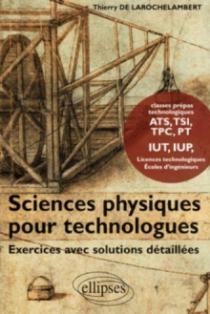 Sciences Physiques pour Technologues Exercices avec solutions détaillées - Classes Prépas technologiques ATS, TSI, TPC, PT, IUT, IUP Licences technologiques Ecoles d'ingénieurs