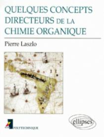 Quelques concepts directeurs de la chimie organique