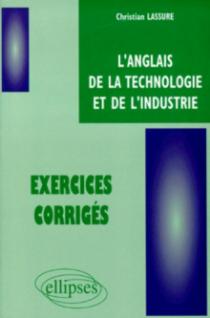 anglais de la technologie et de l'industrie (L') - Exercices corrigés