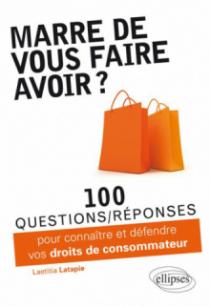 Marre de vous faire avoir ? 100 questions-réponses pour connaître et défendre vos droits de consommateur