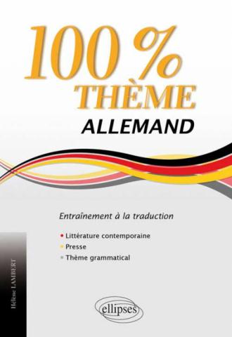 Allemand. 100% Thème. 71 Textes d'entraînement à la traduction (littérature, presse, thème grammatical)