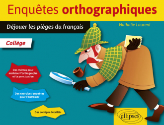 Enquêtes orthographiques. Déjouer les pièges du français