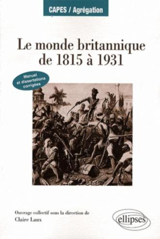 Le monde britannique de 1815 à 1931. Manuel et dissertations corrigées