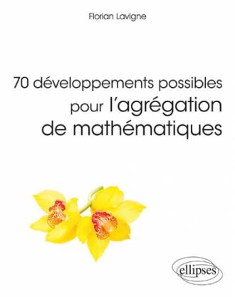 70 développements possibles pour l'agrégation de mathématiques