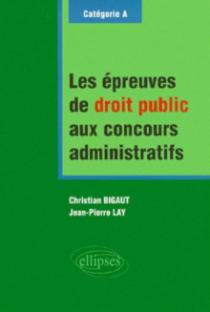 Les épreuves de droit public aux concours administratifs - catégorie A