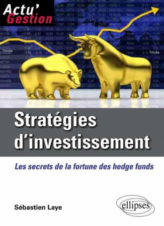 Stratégies d'investissement. Les secrets de la fortune des Hedge Funds