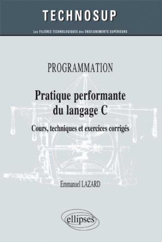 PROGRAMMATION - Pratique performante du langage C - Cours, techniques et exercices corrigés (Niveau B)