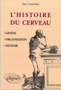 Histoire du cerveau - Genèse, organisation et devenir