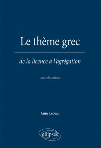 Le thème grec. De la licence à l'agrégation. Nouvelle édition