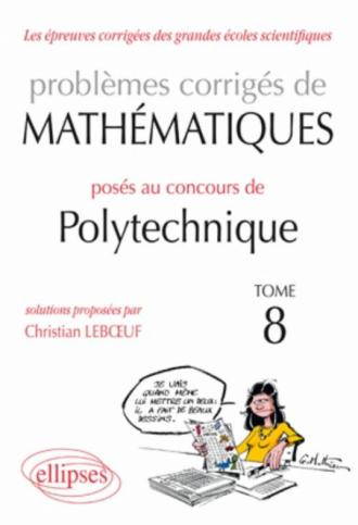 Mathématiques problèmes corrigés posés au concours Polytechnique 2008-2010 - Tome 8