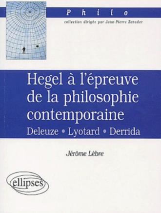 Hegel à l'épreuve de la philosophie contemporaine.. Deleuze, Lyotard, Derrida - Jérôme Lèbre