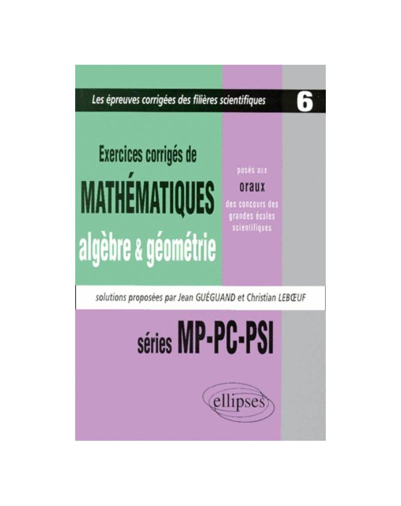 Mathématiques posés aux oraux des concours d'entrée des grandes écoles scientifiques, 1997-1999 - MP-PC-PSI  - Algèbre - Géométrie - Tome 6 - Exercices corrigés