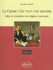 La Chimie c'est tout une histoire - Idées et conquêtes des origines à nos jours - n° 36