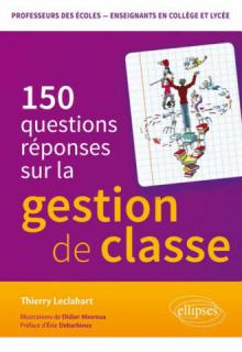 La Gestion de classe en 150 questions-réponses. Concours de professeurs des écoles - enseignants