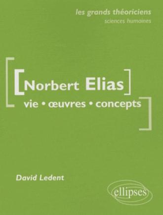 Elias Norbert  - Vie, oeuvres, concepts