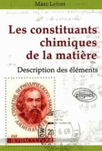 Les constituants chimiques de la matière - Description des éléments chimiques
