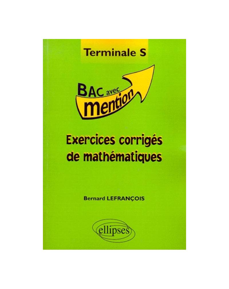 Exercices corrigés de Mathématiques en Terminale S