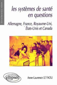 Les systèmes de santé en questions - France, Allemagne, Royaume-Uni, États-Unis et Canada