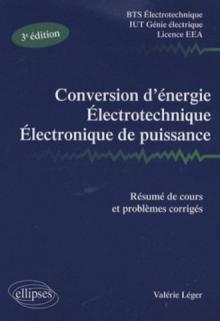 Conversion d'énergie, électrotechnique, électronique de puissance - Résumé de cours et problèmes corrigés. Nouvelle édition BTS Electrotechnique IUT Génie électrique - licence EEA Nouveau programme