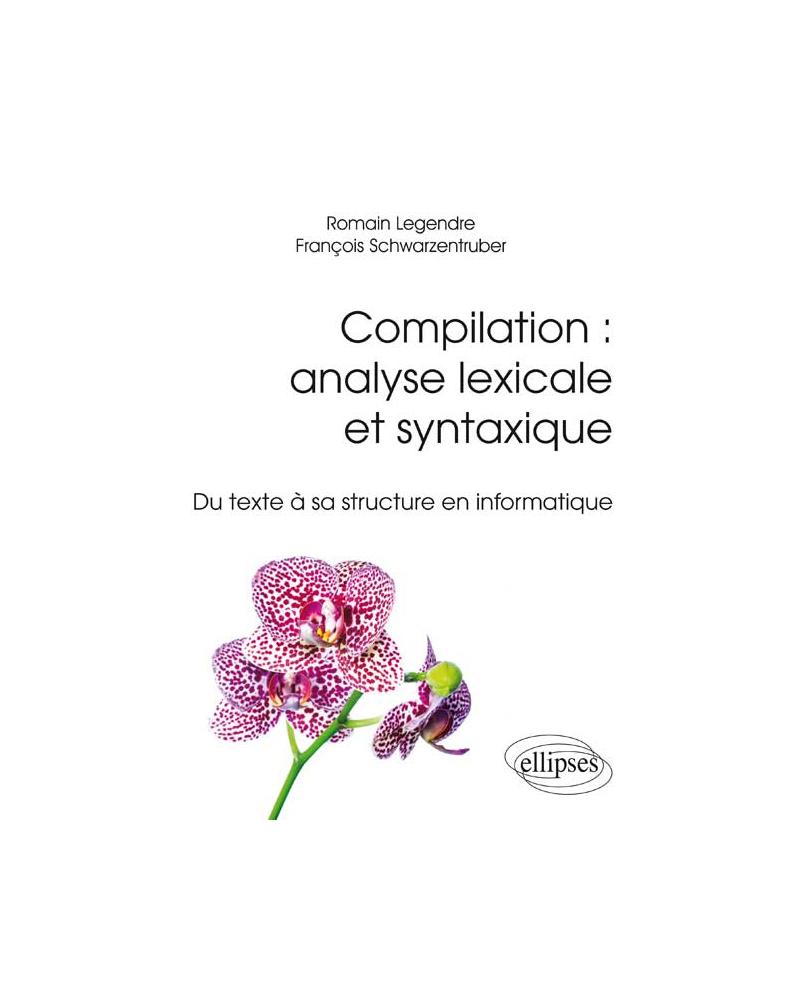 Compilation : analyse lexicale et syntaxique - Du texte à sa structure en informatique