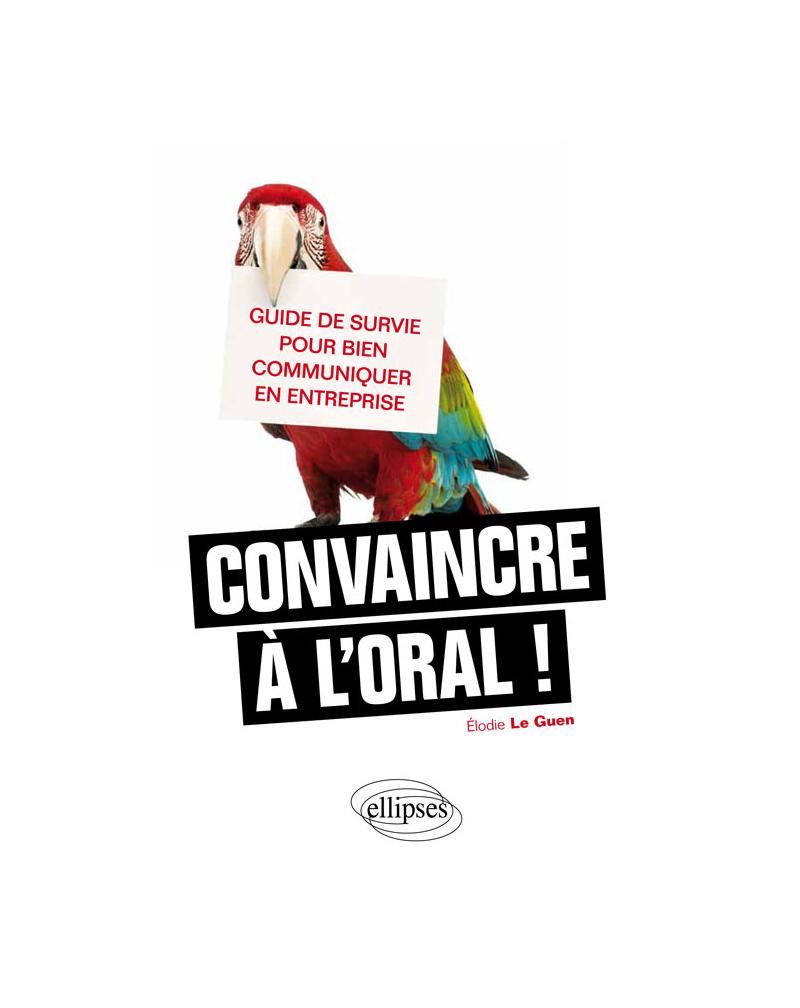 Convaincre à l'oral, guide de survie pour bien communiquer en entreprise