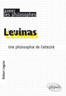 Levinas. Une philosophie de l'altérité