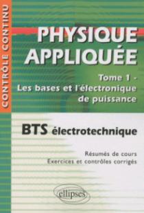 Physique appliquée. Tome 1 - Les bases et l'électronique de puissance - BTS électrotechnique