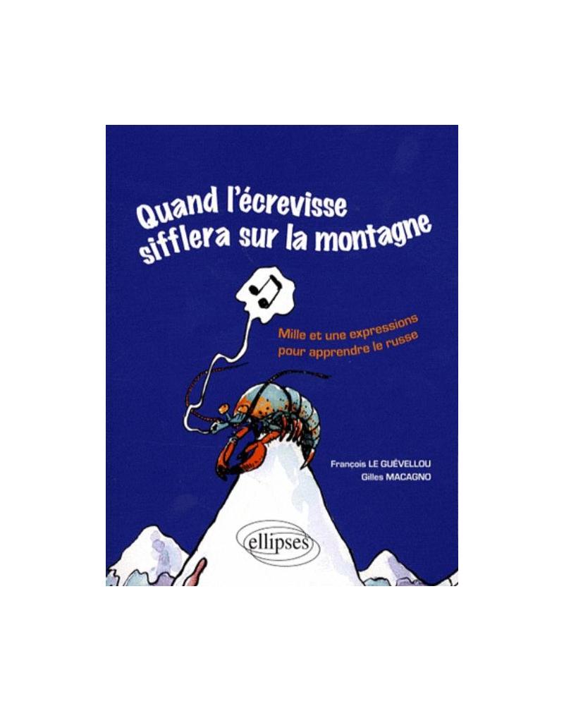 Quand l'écrevisse sifflera sur la montagne • Mille et une expressions pour apprendre le russe