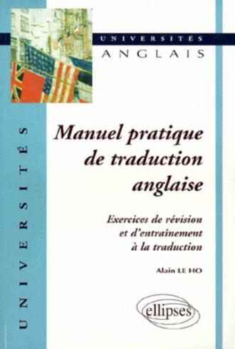 Manuel pratique de traduction anglaise - Exercices de révision et d'entraînement à la traduction