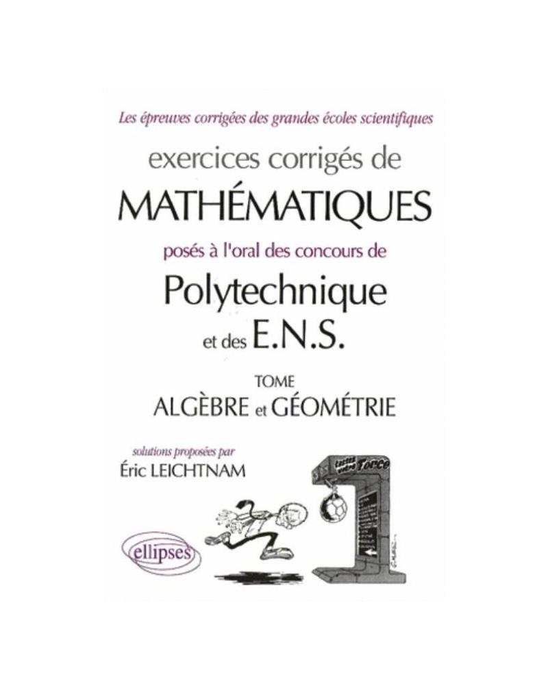 Mathématiques Polytechnique et ENS - Algèbre - Géométrie - Exercices corrigés