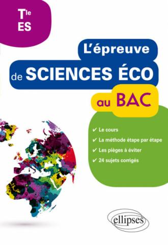 L'épreuve de Sciences économiques et sociales au Bac - cours, méthode étape par étape, pièges à éviter, 24 sujets corrigés - Terminale ES