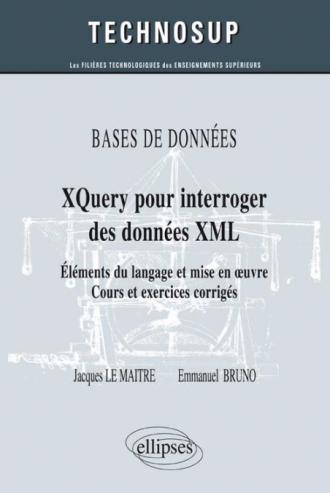 BASES DE DONNÉES - XQuery pour interroger des données XML - Eléments du langage et mise en œuvre - Cours et exercices corrigés (Niveau B)