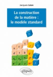 La construction de la matière : le modèle standard