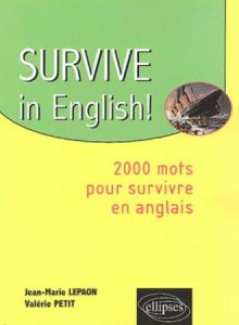Survive in English ! (2 000 mots pour survivre en anglais)