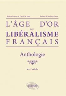 L`âge d`or du libéralisme français. Anthologie. XIXe siècle