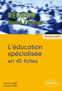 L'éducation spécialisée en 45 fiches - 2e édition