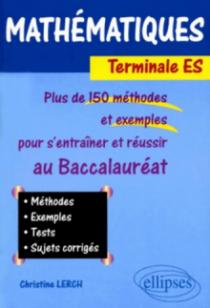 Mathématiques - Terminale ES. Plus de 150 méthodes et exemples pour s'entraîner et réussir le baccalauréat