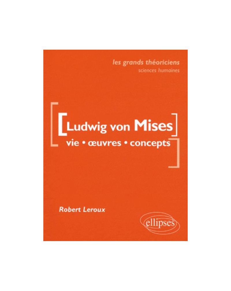von Mises Ludwig  - Vie, œuvres, concepts