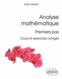 Analyse mathématique : premiers pas - Cours et exercices corrigés