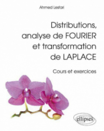 Distributions, analyse de Fourier et transformation de Laplace - Cours et exercices