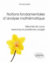 Notions fondamentales d'analyse mathématique - Résumés de cours, exercices et problèmes corrigés