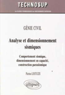 GÉNIE CIVIL - Analyse et dimensionnement sismiques. Comportement sismique, dimensionnement en capacité, construction parasismique